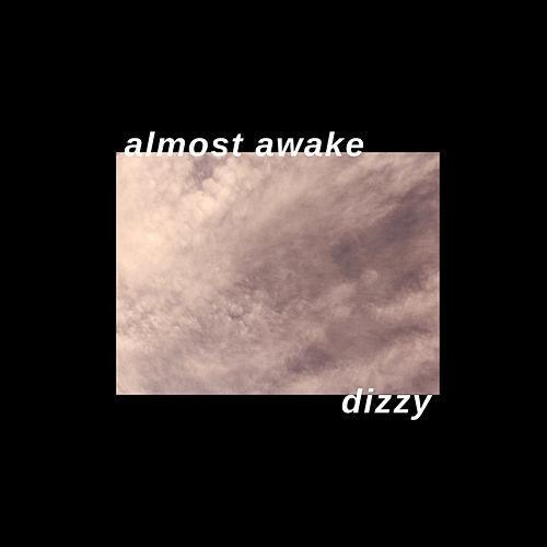 Dizzy by Almost Awake