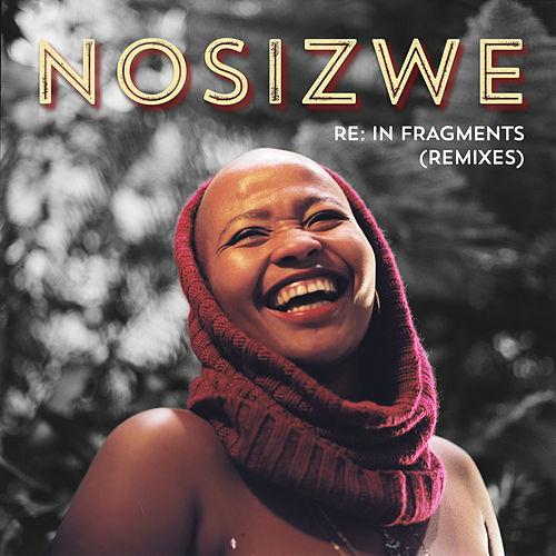 Re: In Fragments (Remixes) by Nosizwe