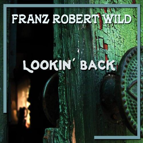Lookin' Back by Franz Robert Wild