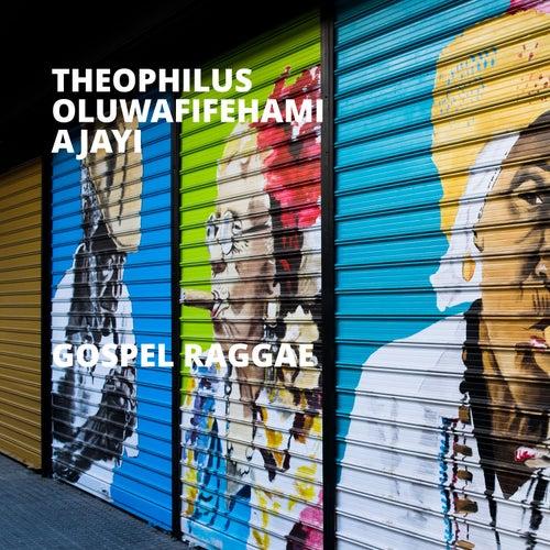 Gospel Raggae by Theophilus Oluwafifehami Ajayi