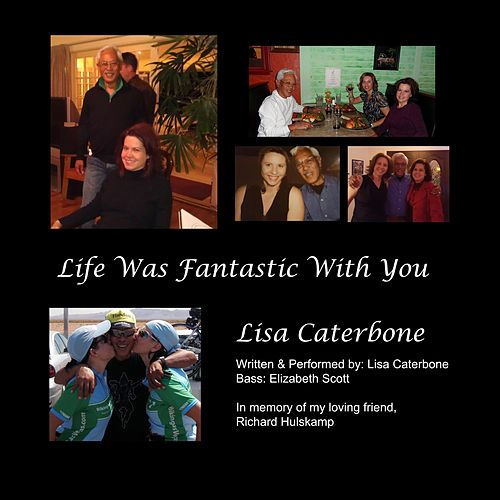 Life Was Fantastic With You by Lisa Caterbone