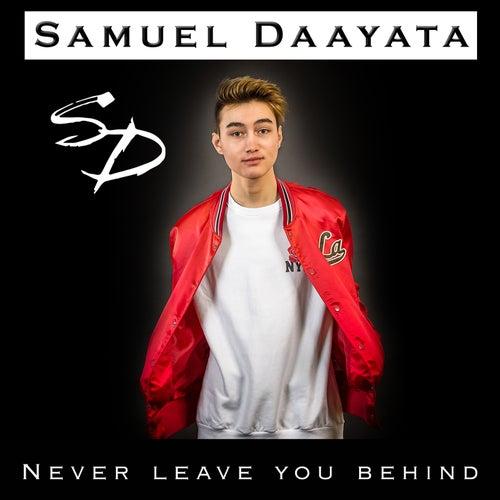 Never Leave You Behind von Samuel Daayata