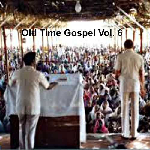 Old Time Gospel, Vol. 6 by Various Artists