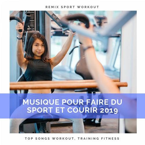 Musique Pour Faire Du Sport Et Courir 2019 (Top Songs Workout, Training Fitness) by Remix Sport Workout