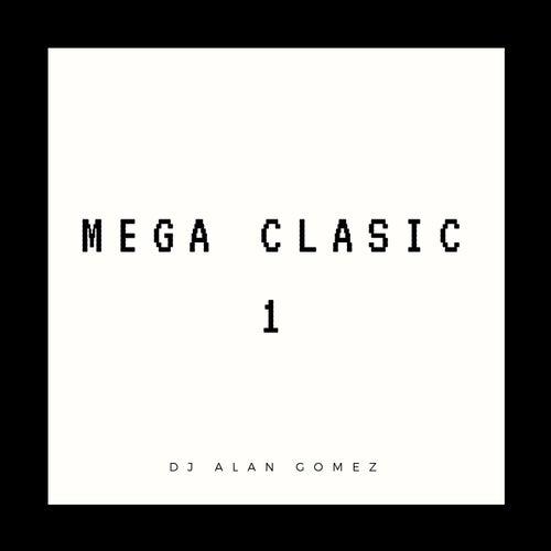 Mega Clasic 1 de DJ Alan Gomez
