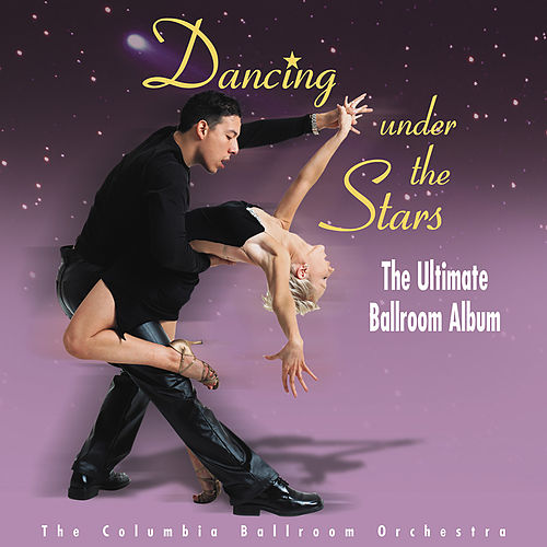 Dancing Under The Stars: The Ultimate Ballroom Album de Columbia Ballroom Orchestra