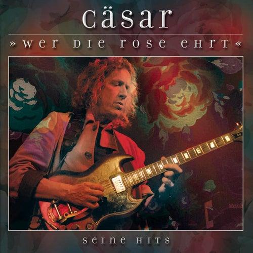 Wer die Rose ehrt - Seine Hits (Die besten Songs für Renft & Karussell) von Cäsar