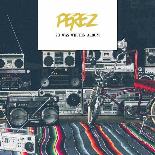 So Was Wie Ein Album by Perez