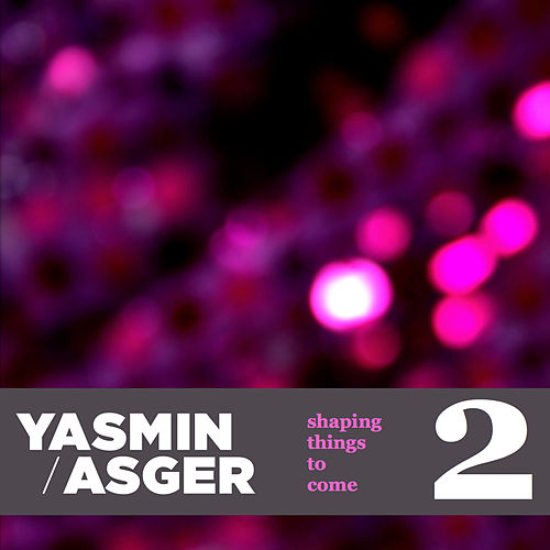 2: Shaping Things to Come fra Yasmin