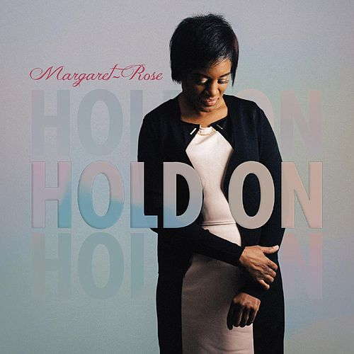 Hold On by Margaret Rose