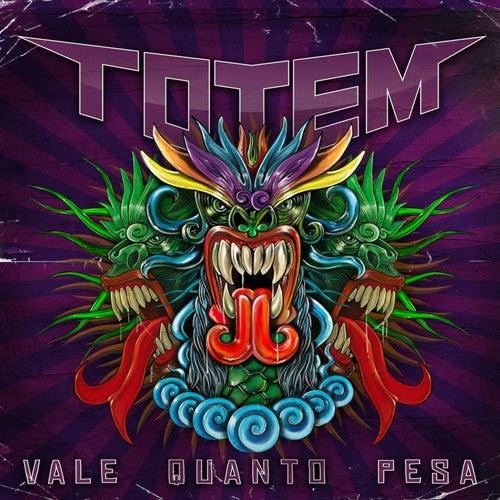 Vale Quanto Pesa by Totem
