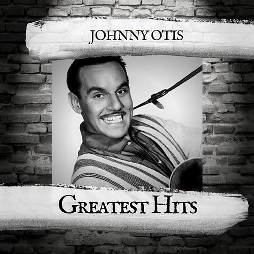 Greatest Hits by Johnny Otis