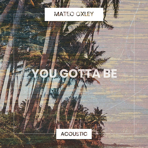 You Gotta Be (Acoustic) von Mateo Oxley