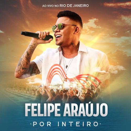 Por Inteiro (Ao Vivo) by Felipe Araújo