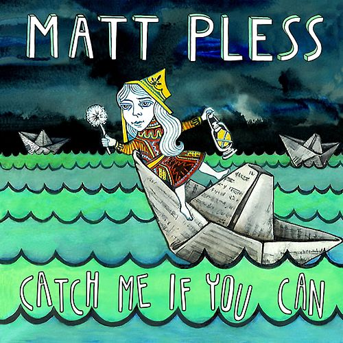 Catch Me If You Can by Matt Pless