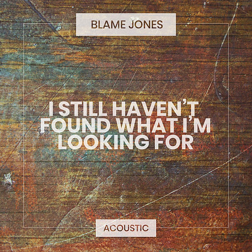 I Still Haven't Found What I'm Looking For (Acoustic) de Blame Jones