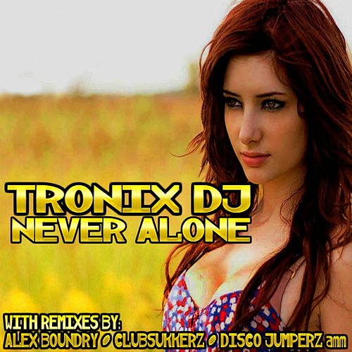 Never Alone by Tronix DJ