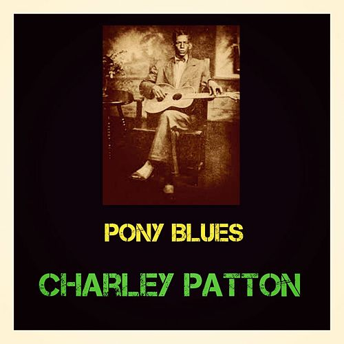 Pony Blues by Charley Patton