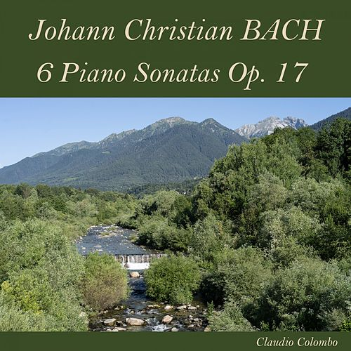 Johann Christian Bach: 6 Piano Sonatas, Op. 17 by Claudio Colombo
