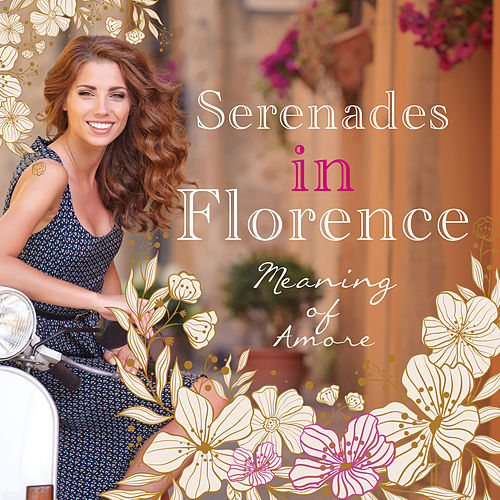 Serenades in Florence Meaning of Amore von Various Artists