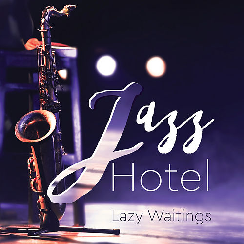 Jazz Hotel Lazy Waitings von Various Artists