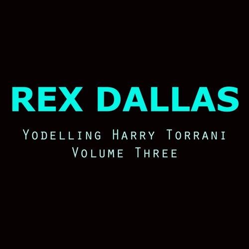 Yodelling Harry Torrani, Vol. 3 by Rex Dallas