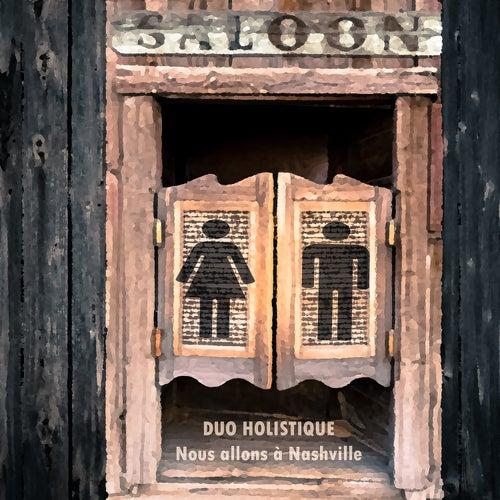 Nous allons à Nashville by Duo Holistique