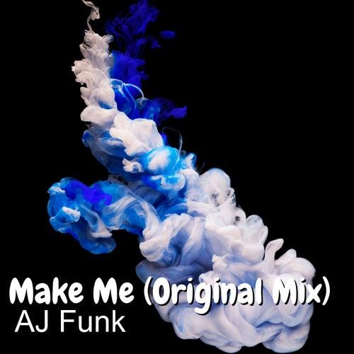 Make Me (Original Mix) by AJ Funk