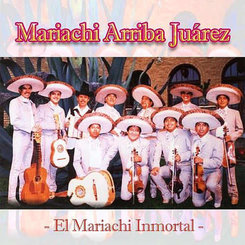 Mariachi Arriba Juárez / El Mariachi Inmortal de Mariachi Arriba Juárez