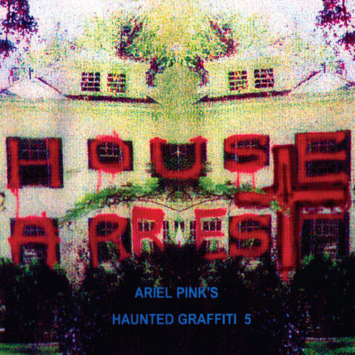 House Arrest by Ariel Pink's Haunted Graffiti