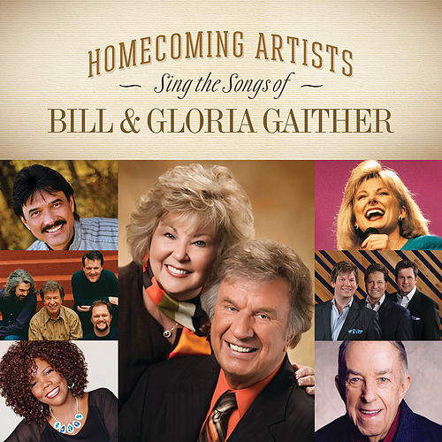 Homecoming Artists Sing The Songs Of Bill & Gloria Gaither by Various Artists