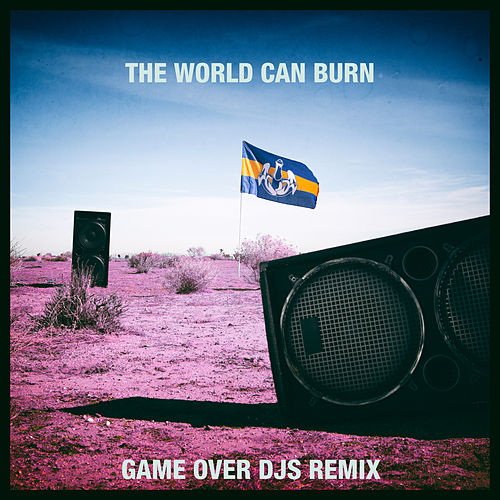 The World Can Burn (Game Over DJs Remix) by Dada Life