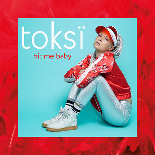 Hit Me Baby von Toksi