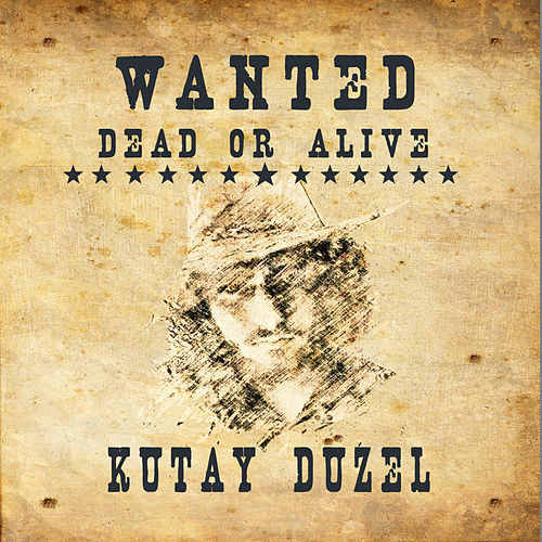 Wanted Dead Or Alive by Kutay Düzel
