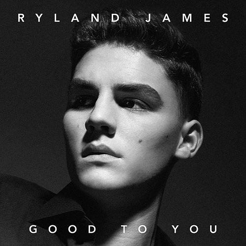 Good To You by Ryland James