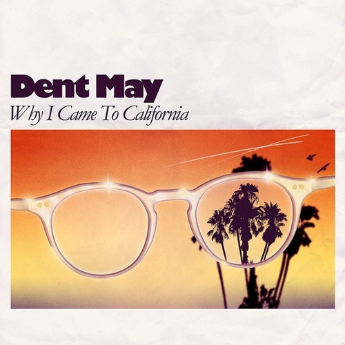 Why I Came To California by Dent May