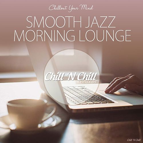 Smooth Jazz Morning Lounge (Chillout Your Mind) von Various Artists