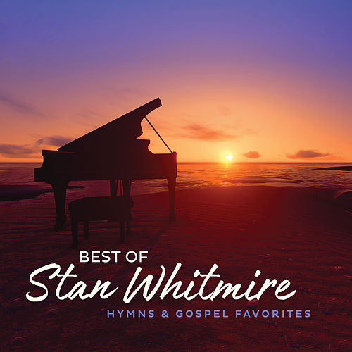 Best Of Stan Whitmire: Hymns And Gospel Favorites by Stan Whitmire