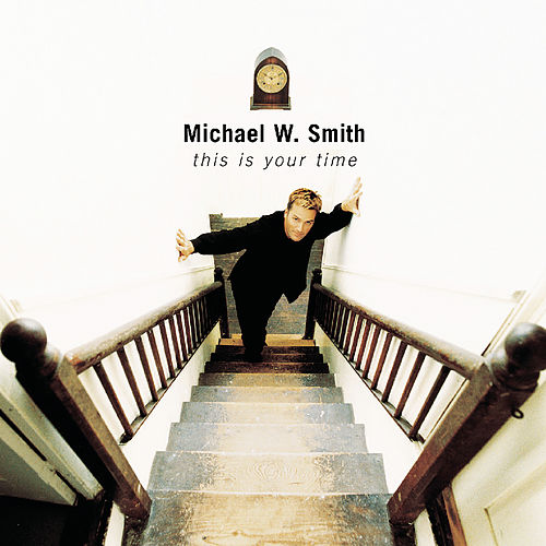 This Is Your Time von Michael W. Smith