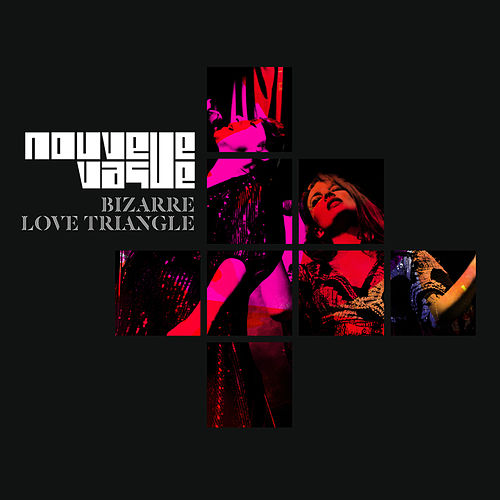 Bizarre Love Triangle de Nouvelle Vague