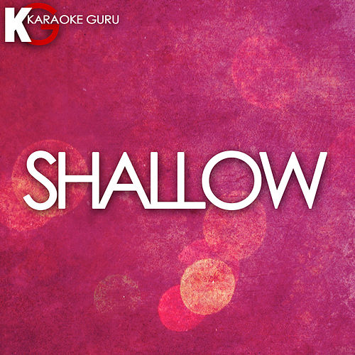 Shallow (Originally Performed by Lady Gaga & Bradley Cooper) (Karaoke Version) de Karaoke Guru (1) BLOCKED