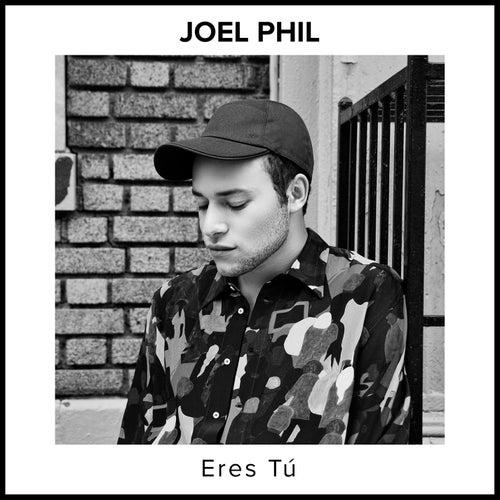 Eres Tú by Joel Phil