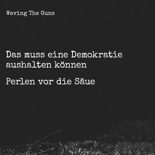 Perlen vor die Säue / Das muss eine Demokratie aushalten können de Waving The Guns