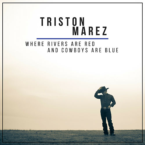 Where Rivers Are Red and Cowboys Are Blue by Triston Marez