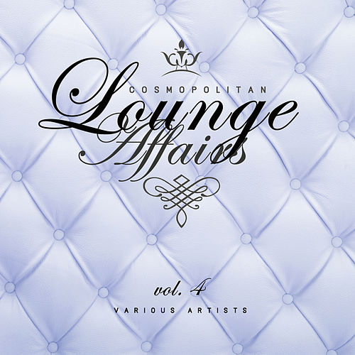 Cosmopolitan Lounge Affairs, Vol. 4 - EP by Various Artists