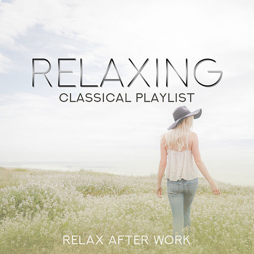 Relaxing Classical Playlist: Relax After Work by Various Artists