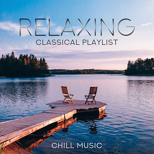 Relaxing Classical Playlist: Chill Music de Various Artists