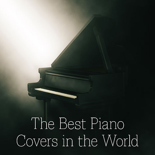 The Best Piano Covers in the World di Various Artists