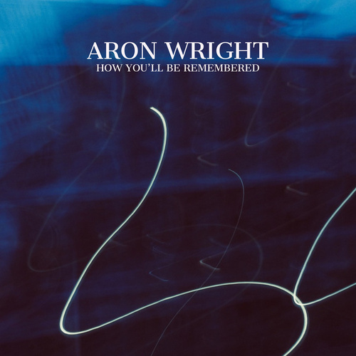 How You'll Be Remembered de Aron Wright