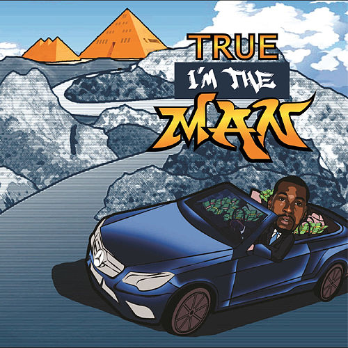 I'm the Man by True